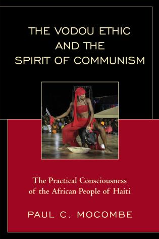 Cover image for the book The Vodou Ethic and the Spirit of Communism: The Practical Consciousness of the African People of Haiti