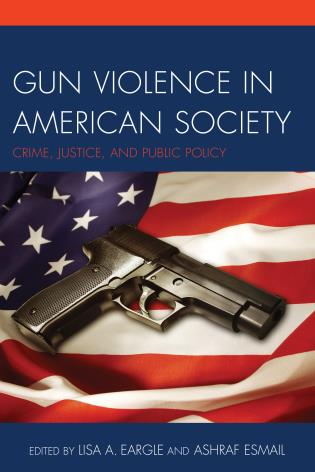 Cover image for the book Gun Violence in American Society: Crime, Justice and Public Policy
