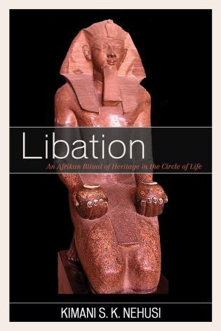 Cover image for the book Libation: An Afrikan Ritual of Heritage in the Circle of Life
