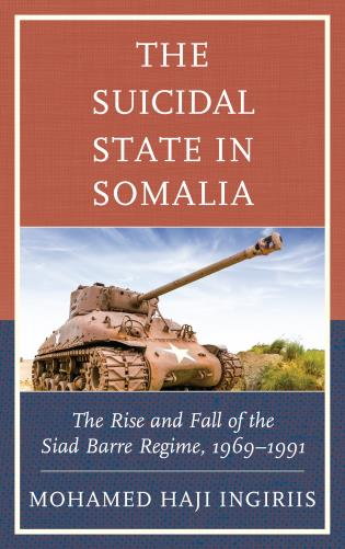 Cover image for the book The Suicidal State in Somalia: The Rise and Fall of the Siad Barre Regime, 1969–1991