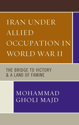 Cover image for the book Iran Under Allied Occupation In World War II: The Bridge to Victory & A Land of Famine