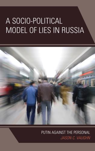 Cover image for the book A Socio-Political Model of Lies in Russia: Putin Against the Personal