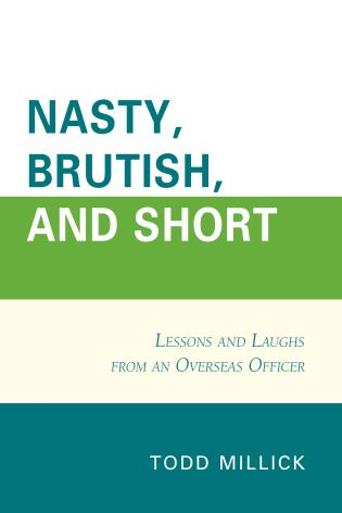 Cover image for the book Nasty, Brutish, and Short: Lessons and Laughs from an Overseas Officer