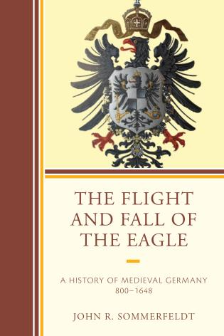 Cover image for the book The Flight and Fall of the Eagle: A History of Medieval Germany 800–1648