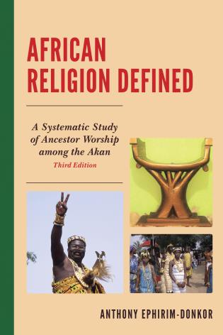 Cover image for the book African Religion Defined: A Systematic Study of Ancestor Worship Among the Akan, 3rd Edition