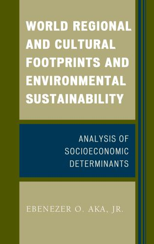 Cover image for the book World Regional and Cultural Footprints and Environmental Sustainability: Analysis of Socioeconomic Determinants
