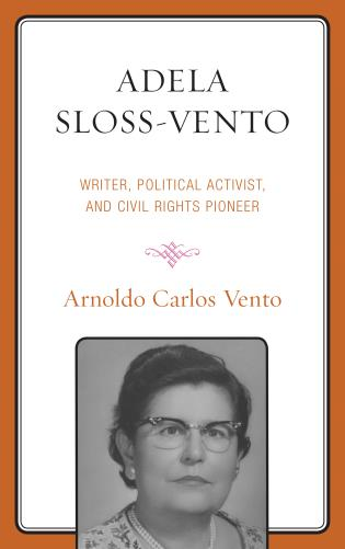 Cover image for the book Adela Sloss-Vento: Writer, Political Activist, and Civil Rights Pioneer