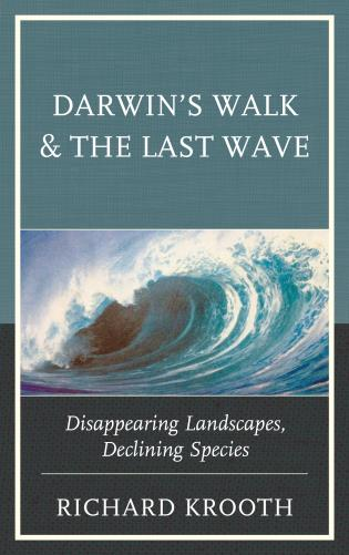 Cover image for the book Darwin's Walk and The Last Wave: Disappearing Landscapes, Declining Species