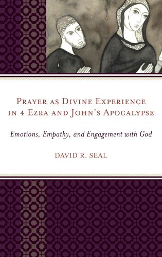 Cover image for the book Prayer as Divine Experience in 4 Ezra and John's Apocalypse: Emotions, Empathy, and Engagement with God
