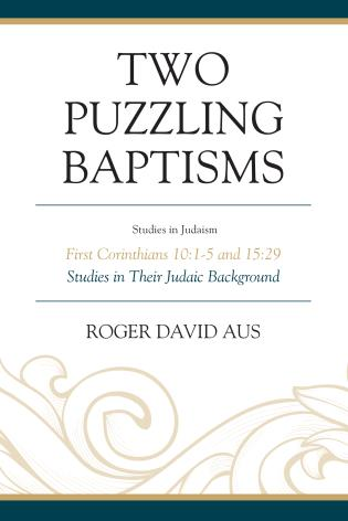 Cover image for the book Two Puzzling Baptisms: First Corinthians 10:1-5 and 15:29