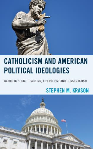 Cover image for the book Catholicism and American Political Ideologies: Catholic Social Teaching, Liberalism, and Conservatism