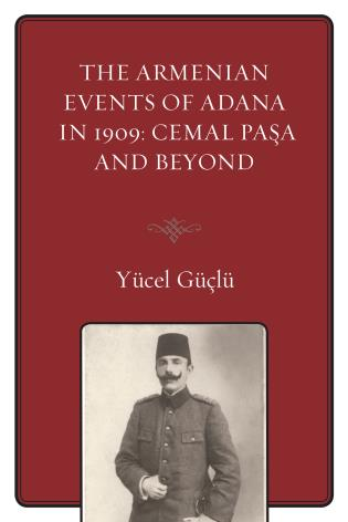 Cover image for the book The Armenian Events Of Adana In 1909: Cemal Pasa And Beyond