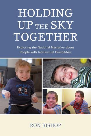 Cover image for the book Holding Up The Sky Together: Unpacking the National Narrative about People with Intellectual Disabilities