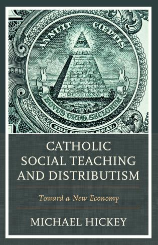 Cover image for the book Catholic Social Teaching and Distributism: Toward A New Economy