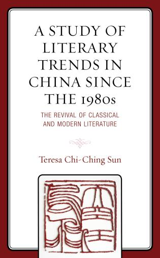 Cover image for the book A Study of Literary Trends in China Since the 1980s: The Revival of Classical and Modern Literature