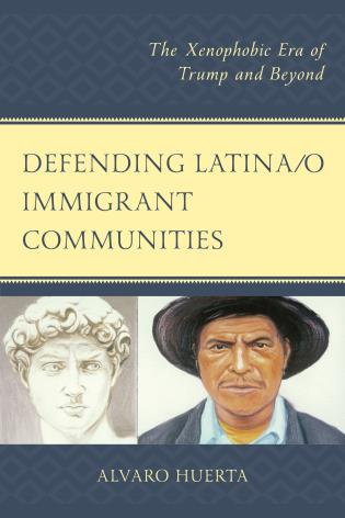 Cover image for the book Defending Latina/o Immigrant Communities: The Xenophobic Era of Trump and Beyond