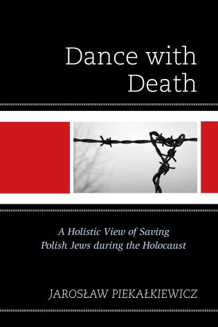 Cover image for the book Dance with Death: A Holistic View of Saving Polish Jews during the Holocaust