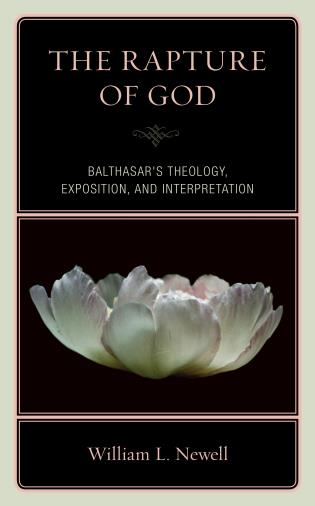 Cover image for the book The Rapture of God: Balthasar's Theology, Exposition, and Interpretation