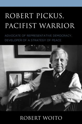 Cover image for the book Robert Pickus, Pacifist Warrior: Advocate of Representative Democracy, Developer of a Strategy of Peace