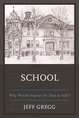 Cover image for the book School: Why Would Anyone Do That to Kids?
