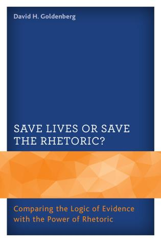 Cover image for the book Save Lives or Save the Rhetoric?: Comparing the Logic of Evidence with the Power of Rhetoric