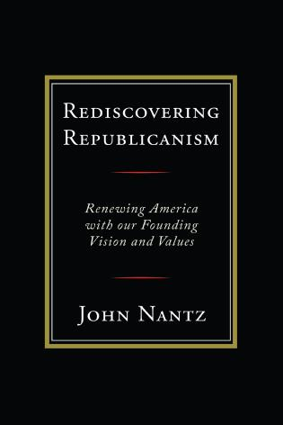 Cover image for the book Rediscovering Republicanism: Renewing America with Our Founding Vision and Values