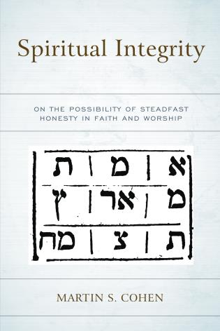 Cover image for the book Spiritual Integrity: On the Possibility of Steadfast Honesty in Faith and Worship