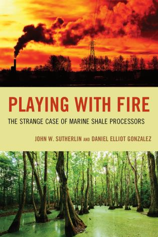 Cover image for the book Playing with Fire: The Strange Case of Marine Shale Processors