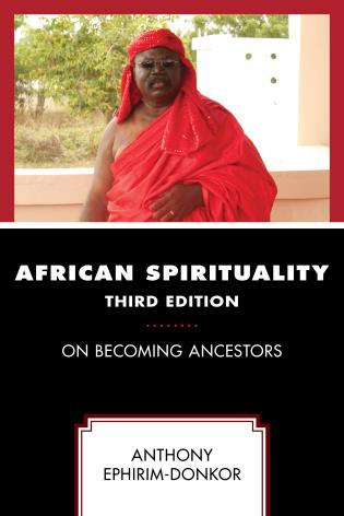 Cover image for the book African Spirituality: On Becoming Ancestors, Third Edition