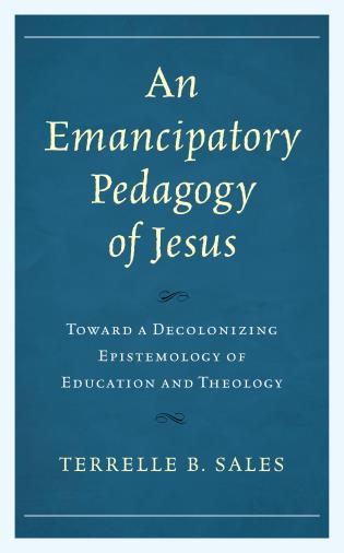 Cover image for the book An Emancipatory Pedagogy of Jesus: Toward a Decolonizing Epistemology of Education and Theology