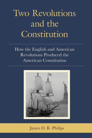 Cover image for the book Two Revolutions and the Constitution: How the English and American Revolutions Produced the American Constitution