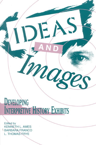 Cover image for the book Ideas and Images: Developing Interpretive History Exhibits