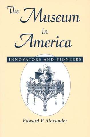 Cover image for the book The Museum in America: Innovators and Pioneers
