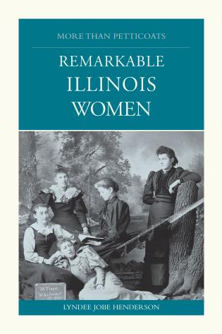 Cover image for the book More than Petticoats: Remarkable Illinois Women, First Edition