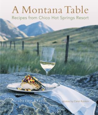 Cover image for the book Montana Table: Recipes From Chico Hot Springs Resort, First Edition