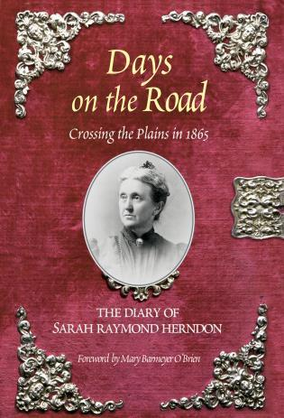 Cover image for the book Days on the Road: Crossing The Plains In 1865, The Diary Of Sarah Raymond Herndon, First Edition