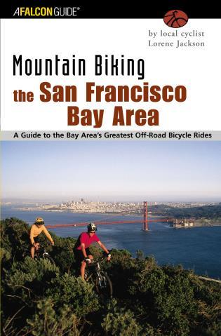 Cover image for the book Mountain Biking the San Francisco Bay Area: A Guide To The Bay Area's Greatest Off-Road Bicycle Rides, First Edition
