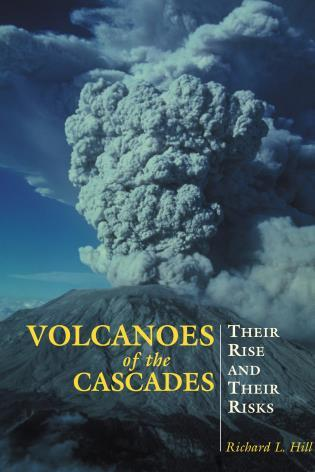 Cover image for the book Volcanoes of the Cascades: Their Rise And Their Risks, First Edition