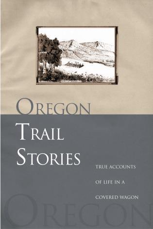 Cover image for the book Oregon Trail Stories: True Accounts Of Life In A Covered Wagon, First Edition
