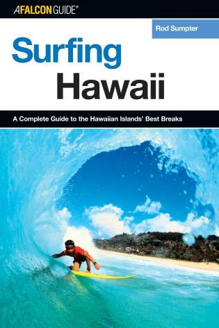 Cover image for the book Surfing Hawaii: A Complete Guide To The Hawaiian Islands' Best Breaks, First Edition