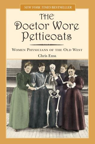 Cover image for the book Doctor Wore Petticoats: Women Physicians Of The Old West, First Edition