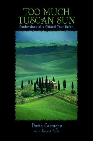 Cover image for the book Too Much Tuscan Sun: Confessions Of A Chianti Tour Guide, First Edition