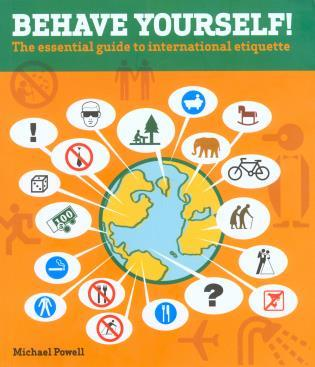 Cover image for the book Behave Yourself!: The Essential Guide To International Etiquette, First Edition