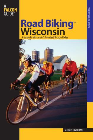 Cover image for the book Road Biking™ Wisconsin: A Guide To Wisconsin's Greatest Bicycle Rides, First Edition
