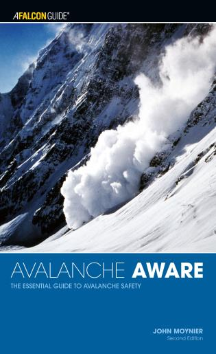 Cover image for the book Avalanche Aware: The Essential Guide To Avalanche Safety, Second Edition