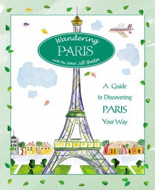 Cover image for the book Wandering Paris: A Guide To Discovering Paris Your Way, First Edition