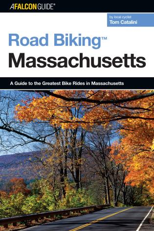 Cover image for the book Road Biking™ Massachusetts: A Guide To The Greatest Bike Rides In Massachusetts, First Edition