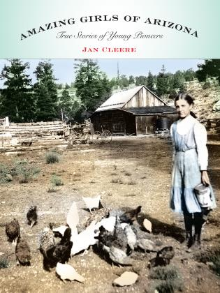 Cover image for the book Amazing Girls of Arizona: True Stories Of Young Pioneers, First Edition
