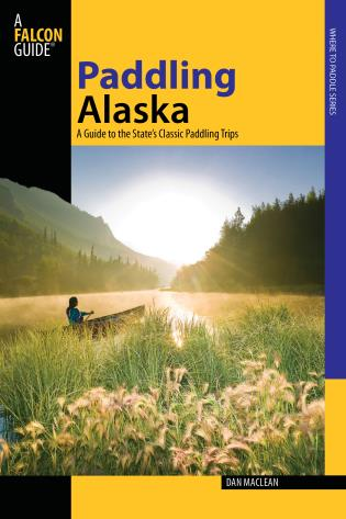 Cover image for the book Paddling Alaska: A Guide To The State's Classic Paddling Trips, First Edition