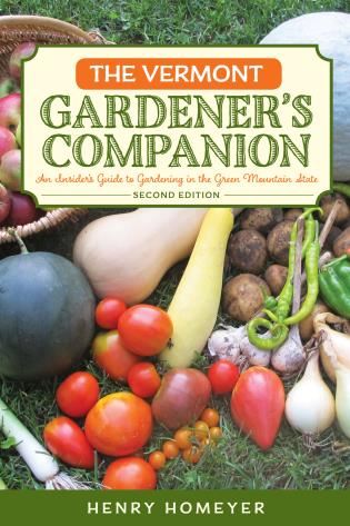 Cover image for the book Vermont Gardener's Companion: An Insider's Guide to Gardening in the Green Mountain State, First Edition